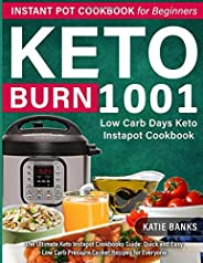 Keto Instant Pot Cookbook for Beginners: 1001 Burn Low Carb Days Keto Instapot Cookbook: The Ultimate Keto Instapot Cookbooks