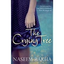 The Crying Tree by Naseem Rakha (2010-08-06)
