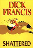 Shattered, Dick Francis, 0399146601