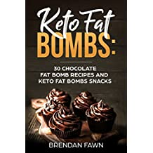 Keto Fat Bombs: 30 Chocolate Fat Bomb Recipes and Keto Fat Bombs Snacks: Energy Boosting Choco Keto Fat Bombs Cookbook with Easy to Make Sweet Chocolate ... and Sugar Free Keto Desserts (Keto Diet)