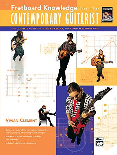 Fretboard Knowledge for the Contemporary Guitarist: The Ultimate Guide to Music for Blues, Rock, and Jazz Guitarists