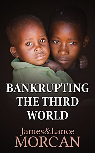 Book: BANKRUPTING THE THIRD WORLD - How the Global Elite Drown Poor Nations in a Sea of Debt (The Underground Knowledge Series Book 6) by Lance Morcan