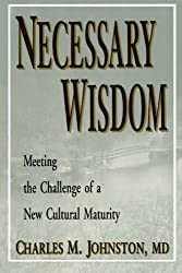 Necessary Wisdom: Meeting the Challenge of A New Cultural Matruity