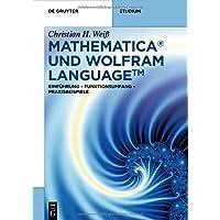 Mathematica und Wolfram Language: Einführung – Funktionsumfang – Praxisbeispiele