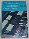 img - for Dictionary of electronic organ stops;: A guide to the understanding of the stops on all electronic organs. Detailed descriptions of the stops on all ... them and a listing of substitute stops book / textbook / text book