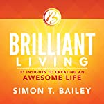 Brilliant Living: 31 Insights to Creating an Awesome Life | Simon T. Bailey