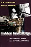 Hidden Knowledge : Organized Labour in the Information Age, Livingstone, David W. and Sawchuk, Peter H., 1551930455