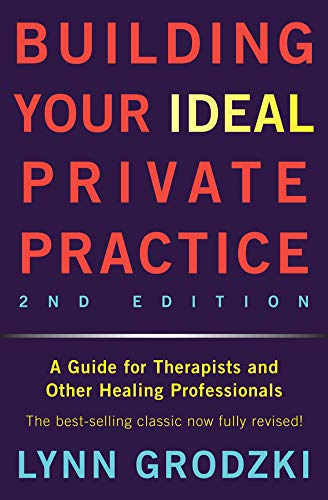 Private Business - Building Your Ideal Private Practice: A Guide for Therapists and Other Healing Professionals