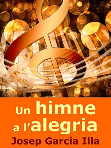 Descargar Libro Un Himne A L'alegria Josep García Illa