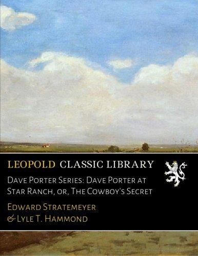 Download Dave Porter Series: Dave Porter at Star Ranch, or, The Cowboy's Secret ebook