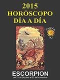 ESCORPIÓN DÍA A DÍA 2015: HORÓSCOPO DÍA A DÍA (Spanish Edition)