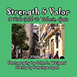 Strength & Valor, A Kid s Guide To Valencia, Spain