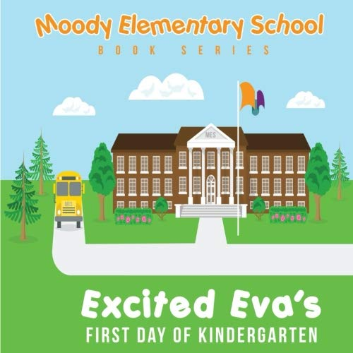 Moody Elementary School Book Series Excited Eva's First Day of Kindergarten: a Vicky B's Bookcase story (Volume 1)