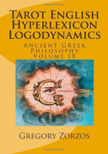 Tarot English Hyperlexicon Logodynamics: Ancient Greek Philosophy Volume IX PDF