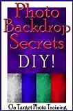 Photo Backdrop Secrets – DIY! (On Target Photo Training Book 12)