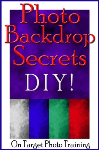 Photo Backdrop Secrets - DIY! (On Target Photo Training Book 12) -