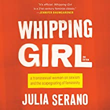 Whipping Girl: A Transsexual Woman on Sexism and the Scapegoating of Femininity | Livre audio Auteur(s) : Julia Serano Narrateur(s) : Julia Serano