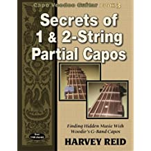 Secrets of 1 & 2-String Partial Capos: Finding Hidden Music With Woodie's G-Band Capos (Capo Voodoo Guitar) (Volume 3)