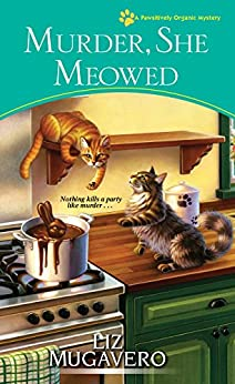 Murder, She Meowed (A Pawsitively Organic Mystery Book 7) by [Mugavero, Liz]