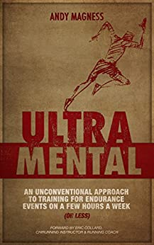 UltraMental: An unconventional approach to training for endurance events on a few hours a week (or less) by [Magness, Andy]