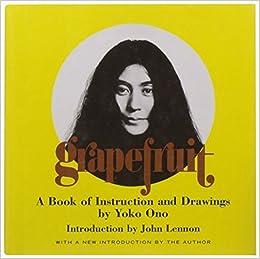 Grapefruit A Book Of Instructions And Drawings By Yoko Ono Yoko Ono 0884942631153 Amazon Com Books