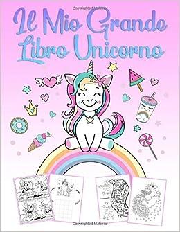 Il Mio Grande Libro Unicorno Un Meraviglioso Libro Unicorno Con