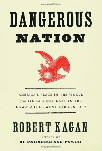 Dangerous Nation: America's Place in the World, from it's Earliest Days to the Dawn of the 20th Century