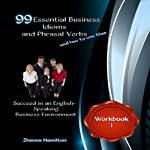 99 Essential Business Idioms and Phrasal Verbs: Succeed in an English-Speaking Business Environment, Workbook 1: Inspired by English | Zhanna Hamilton