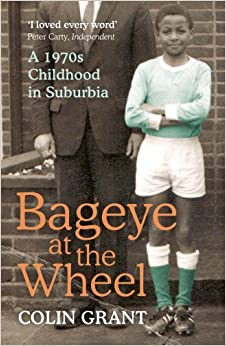 Book Bageye at the Wheel: A 1970s Childhood in Suburbia by Colin Grant (4-Apr-2013)