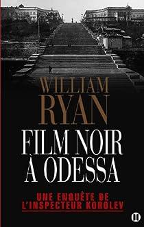 Film noir à Odessa - Une enquête de l inspecteur Korolev par Ryan