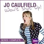 Jo Caulfield Won't Shut Up: Series 1 | Jo Caulfield,Kevin Anderson