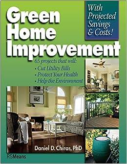 Green Home Improvement Chiras Phd Daniel D 9780876290934 Amazon Com Books