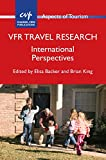 VFR Travel Research : International Perspectives, Backer, Elisa and King, Brian, 1845415175