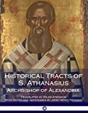 img - for Historical Tracts of S. Athanasius, Archbishop of Alexandria: Translated, with Notes and Appendixes book / textbook / text book