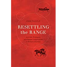Resettling the Range: Animals, Ecologies, and Human Communities in British Columbia (Nature | History | Society)