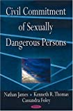 Civil Commitment of Sexually Dangerous Persons, Nathan James and Kenneth R. Thomas, 1604565055