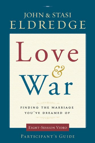 Love and War Participant's Guide with DVD: Finding the Marriage You've Dreamed Of