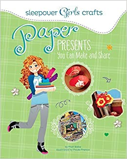 Sleepover Girls Crafts: Paper Presents You Can Make and Share by Mari Bolte (2015-09-01)