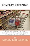 Poverty Prepping: How to Stock up for Tomorrow When You Can't Afford to Eat Today, Susan Gregersen, 1480238953