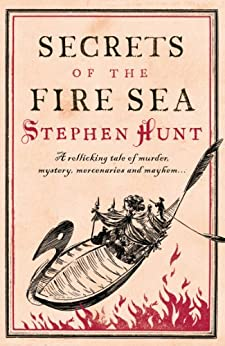 Secrets of the Fire Sea by [Hunt, Stephen]