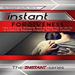 Instant Forgiveness: How to Forgive Someone Who Harmed You to Let Go of Emotional Baggage Dragging You Down Instantly!: INSTANT Series | The INSTANT-Series