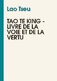 Tao Te King : Livre de la Voie et de la Vertu
