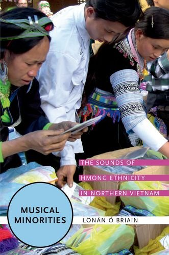Musical Minorities: The Sounds of Hmong Ethnicity in Northern Vietnam by Oxford University Press