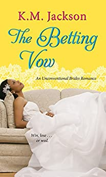 The Betting Vow (Unconventional Brides Romance Book 3) by [Jackson, K.M.]
