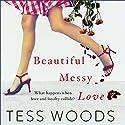 Beautiful Messy Love Audiobook by Tess Woods Narrated by Bart Welch, Nick Farnell, Tamela Shelton, Nisha Joseph