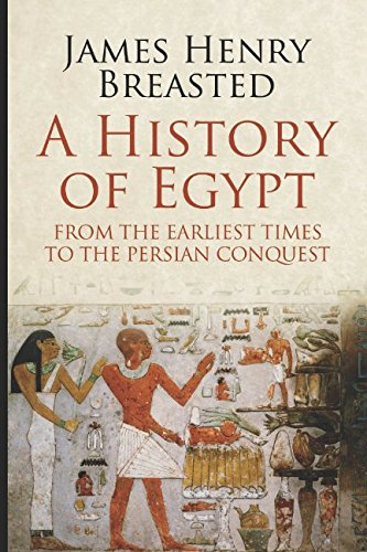 A History of Egypt from the Earliest Times to the Persian Conquest (James Henry Breasted A History Of Egypt)