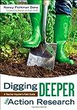 Digging Deeper into Action Research : A Teacher Inquirer's Field Guide, Dana, Nancy Fichtman, 1452241953