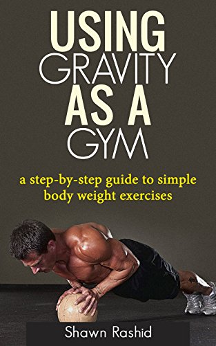 Martial Arts Strength Training (Using Gravity As A Gym: a step by step guide to simple body weight excercises)