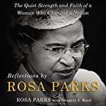 Reflections by Rosa Parks: The Quiet Strength and Faith of a Woman Who Changed a Nation | Rosa Parks,Gregory J. Reed - featuring