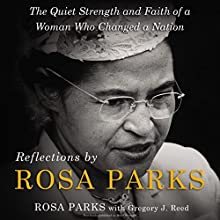 Reflections by Rosa Parks: The Quiet Strength and Faith of a Woman Who Changed a Nation Audiobook by Gregory J. Reed - featuring, Rosa Parks Narrated by Robin Miles